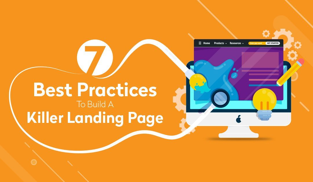 7 Best Practices to Build a Killer Landing Page